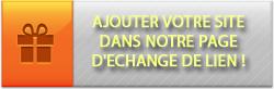 Webmasters obtenez des rétroliens gratuits en ajoutant votre site dans notre page d'échange de lien!